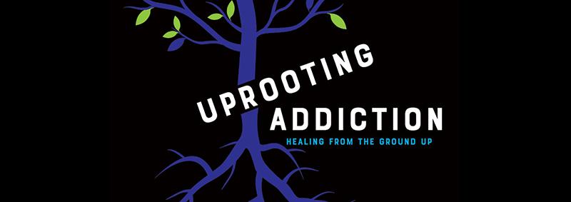 Uprooting Addiction